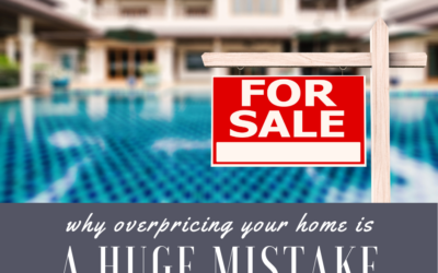 Why Overpricing Your Home is a Huge Mistake
